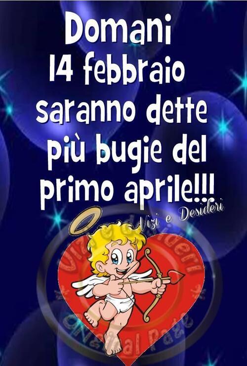 """""""Domani 14 Febbraio saranno dette più bugie del Primo Aprile!"""""""