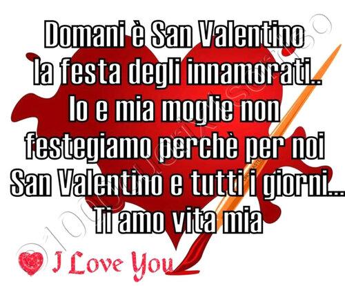 """""""Domani è San Valentino la Festa degli Innamorati. Io e mia moglie non festeggiamo perché per noi San Valentino è tutti i giorni. Ti Amo vita mia"""""""