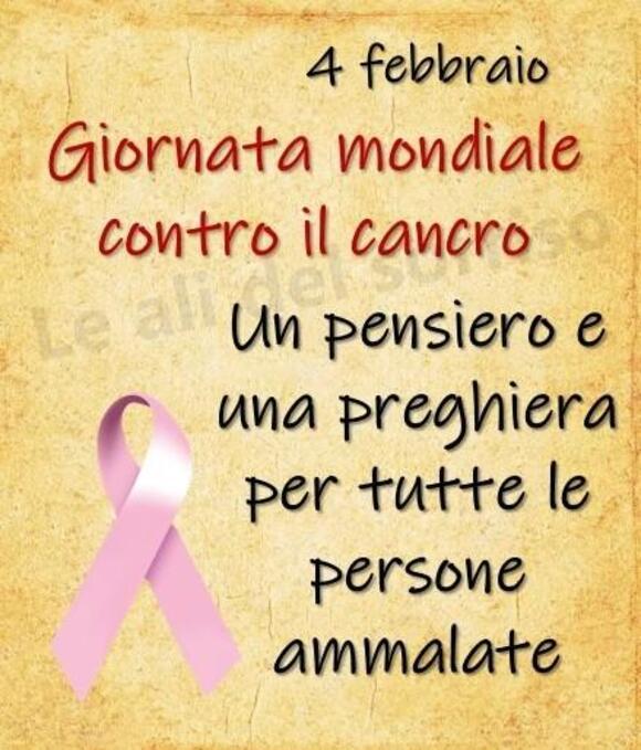 """""""Giornata Mondiale contro il Cancro. Un pensiero e una preghiera per tutte le persone ammalate. 4 Febbraio"""""""