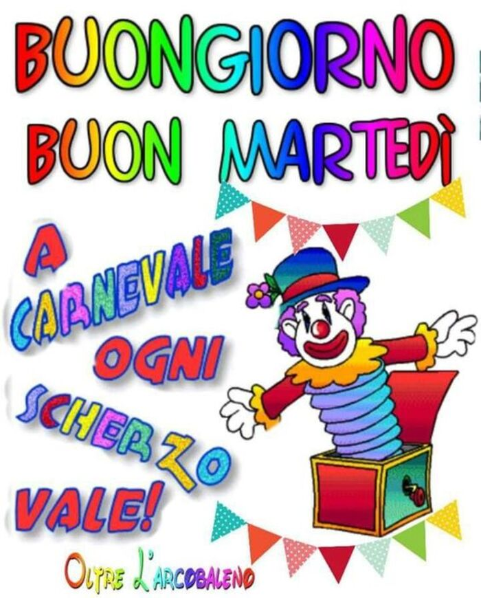"""""""Buongiorno e Buon Martedì... A Carnevale ogni scherzo vale!"""""""
