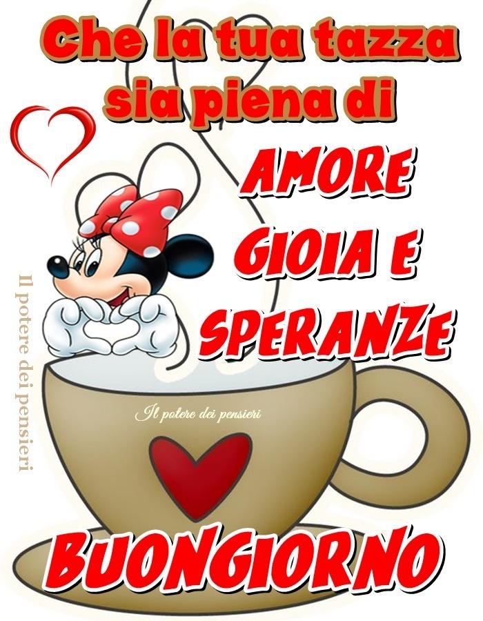 Che la tua tazza sia piena di: Amore, Gioia e Speranze. Buon Giorno